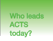 Who Leads ACTS today?
